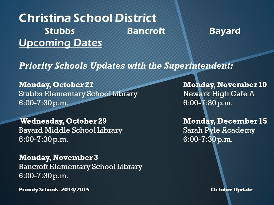 Christina School District StubbsBancroftBayard Upcoming Dates Priority Schools Updates with the Superintendent: Monday, October 27Monday, November 10 Stubbs Elementary School Library Newark High Cafe A 6:00-7:30 p.m.