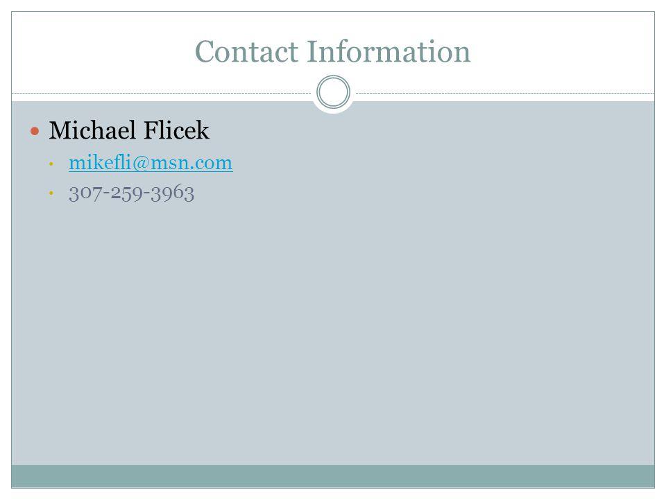 Contact Information Michael Flicek mikefli@msn.com 307-259-3963