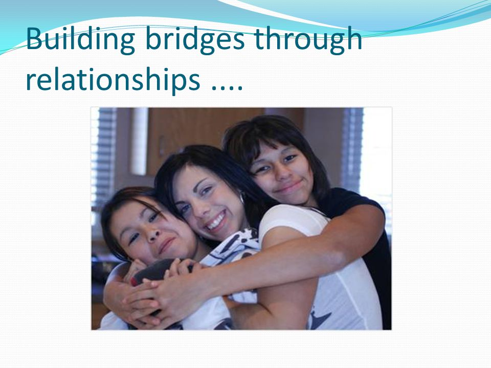 Building bridges through relationships....
