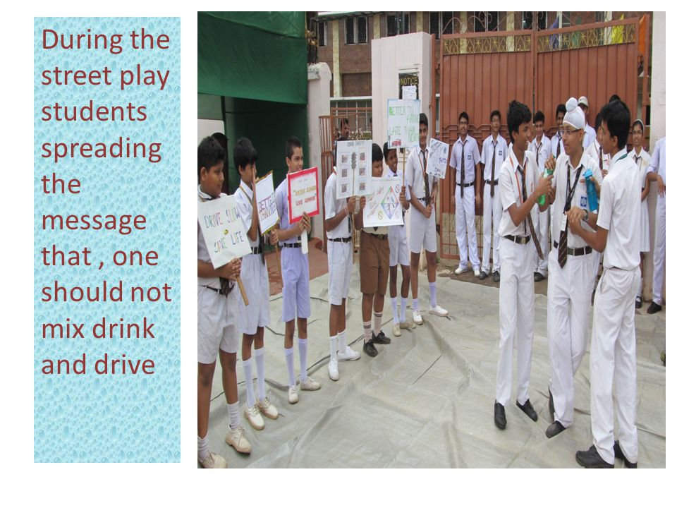During the street play students spreading the message that, one should not mix drink and drive