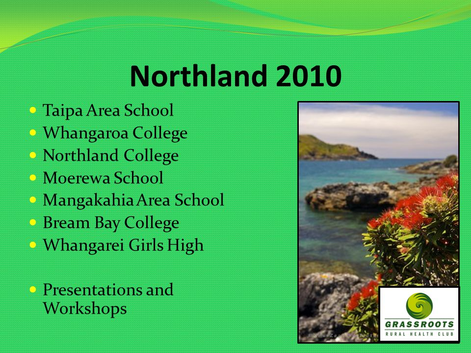 Northland 2010 Taipa Area School Whangaroa College Northland College Moerewa School Mangakahia Area School Bream Bay College Whangarei Girls High Presentations and Workshops