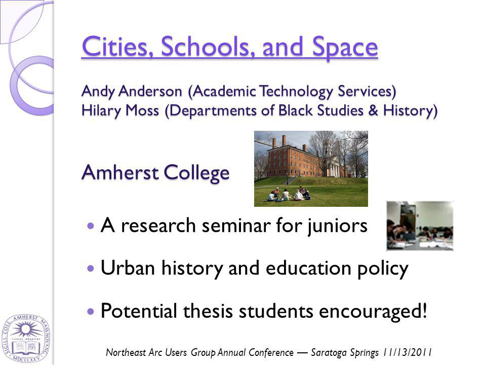 Cities, Schools, and Space Cities, Schools, and Space Cities, Schools, and Space A research seminar for juniors Urban history and education policy Potential thesis students encouraged.