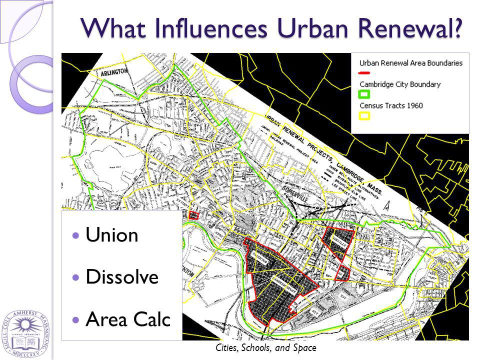 Cities, Schools, and Space What Influences Urban Renewal? Union Dissolve Area Calc