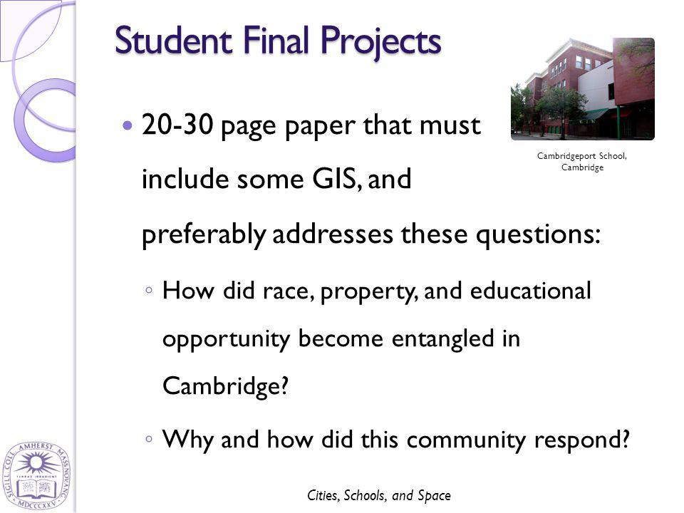 Cities, Schools, and Space Student Final Projects 20-30 page paper that must include some GIS, and preferably addresses these questions: ◦ How did rac
