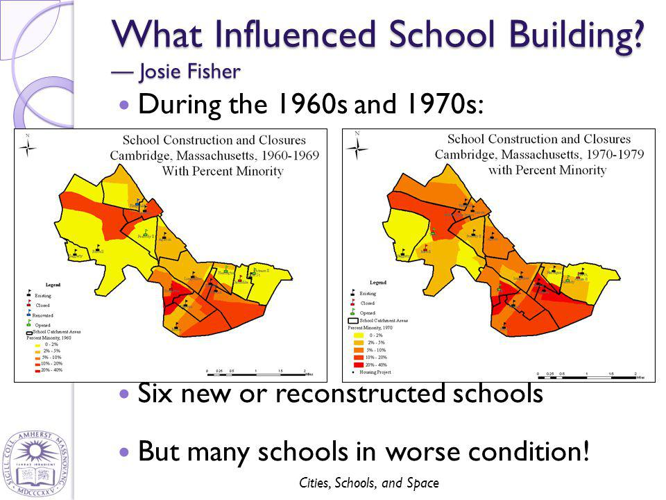 Cities, Schools, and Space What Influenced School Building? — Josie Fisher During the 1960s and 1970s: Six new or reconstructed schools But many schoo