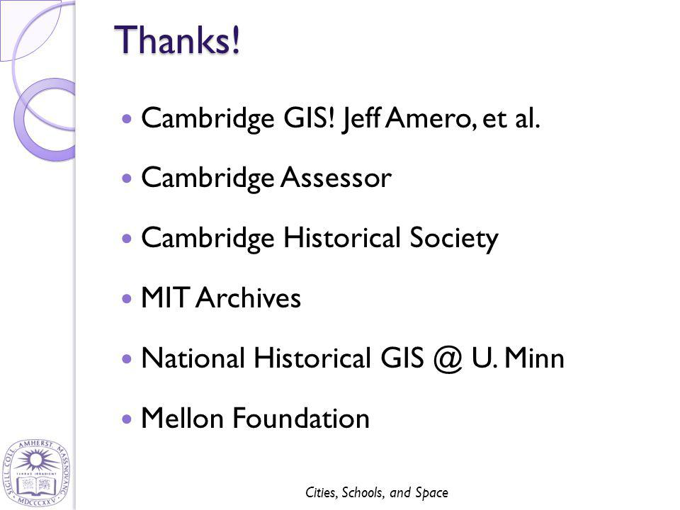 Cities, Schools, and SpaceThanks! Cambridge GIS! Jeff Amero, et al. Cambridge Assessor Cambridge Historical Society MIT Archives National Historical G