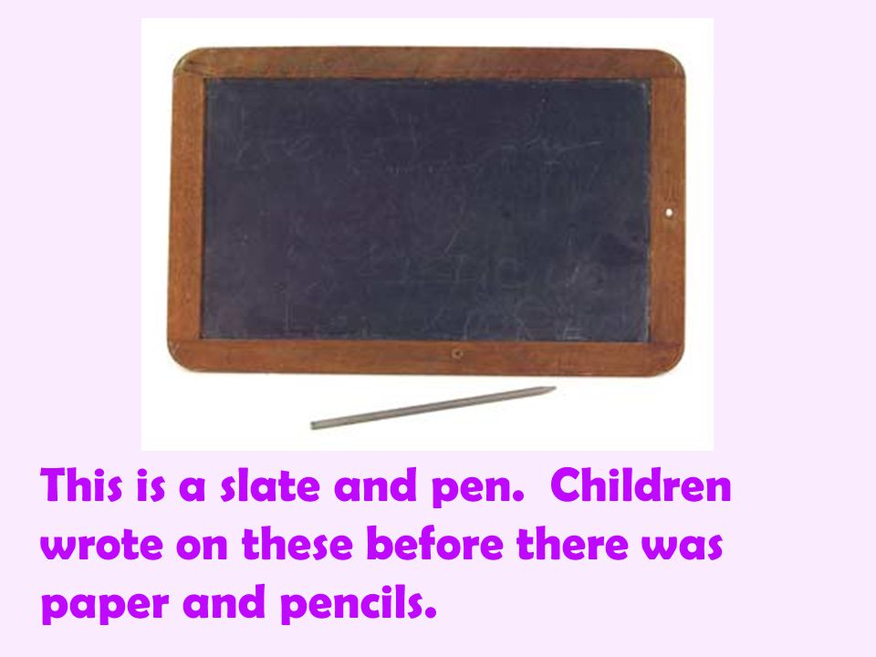 This is a slate and pen. Children wrote on these before there was paper and pencils.