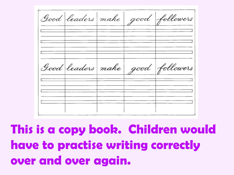 This is a copy book. Children would have to practise writing correctly over and over again.