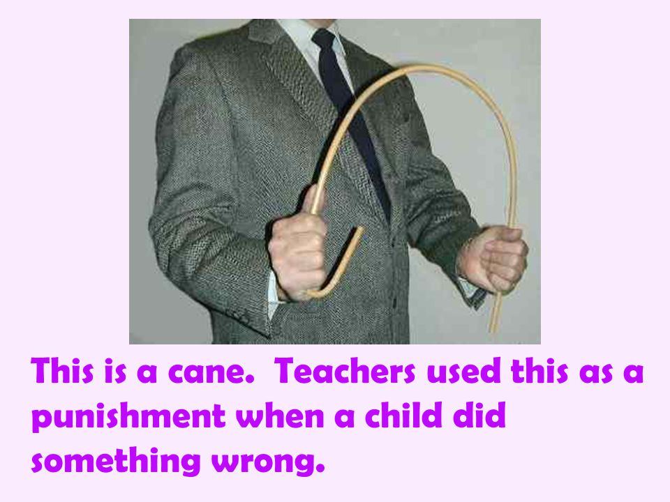 This is a cane. Teachers used this as a punishment when a child did something wrong.