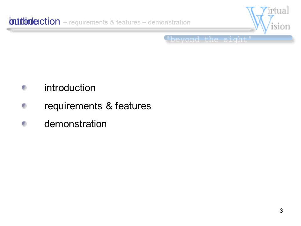 3 outline introduction requirements & features demonstration introduction – requirements & features – demonstration