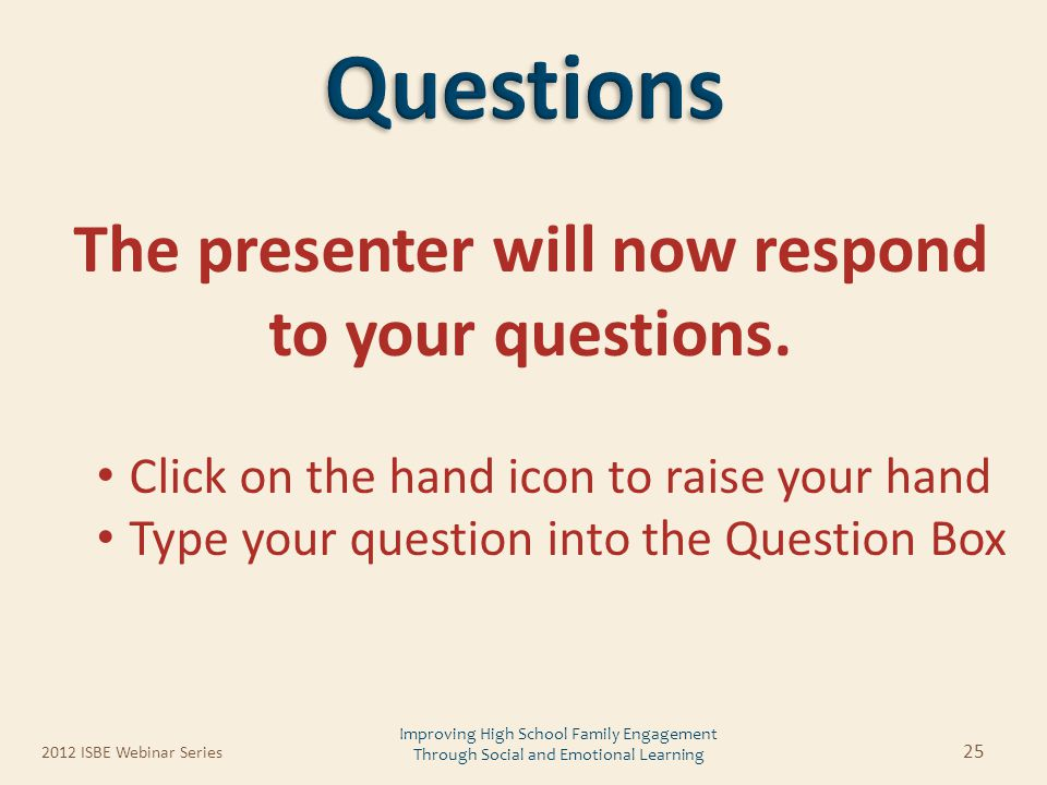 25 The presenter will now respond to your questions. Click on the hand icon to raise your hand Type your question into the Question Box Improving High
