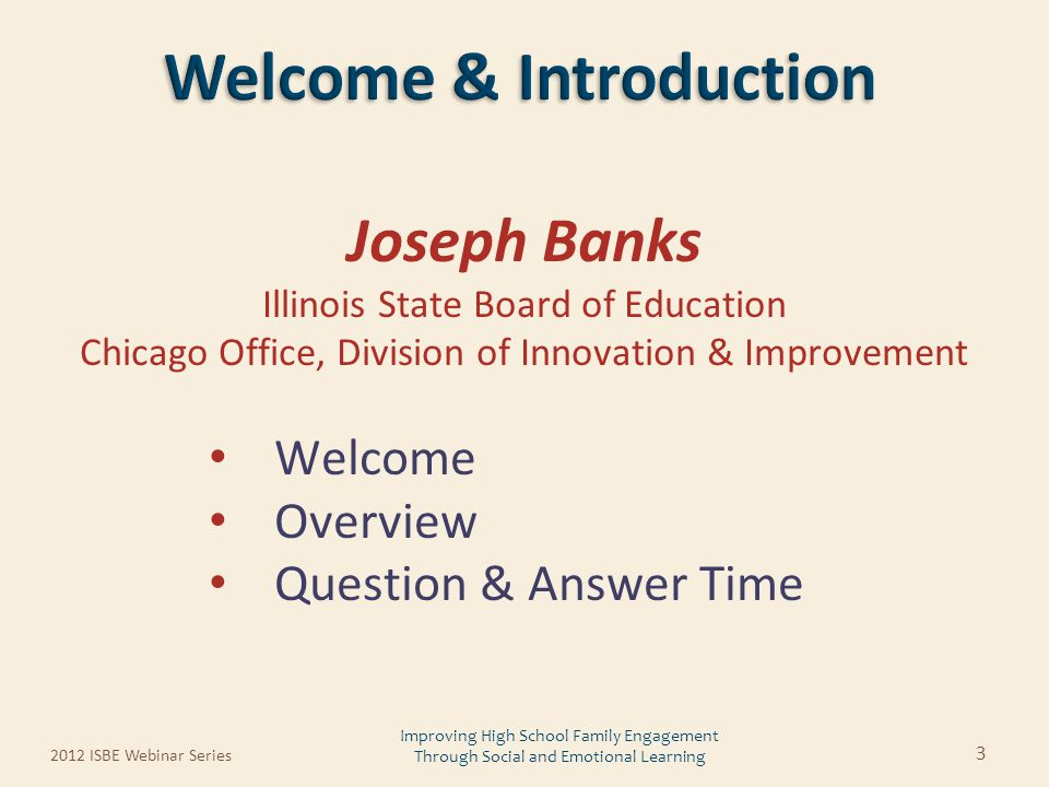 Joseph Banks Illinois State Board of Education Chicago Office, Division of Innovation & Improvement Welcome Overview Question & Answer Time 2012 ISBE