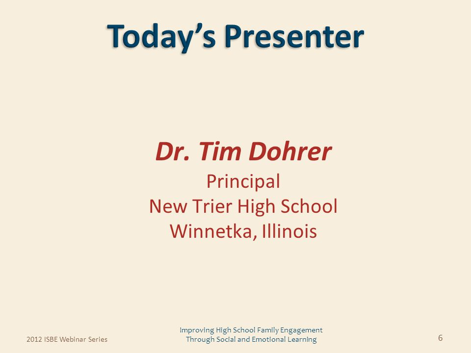 Dr. Tim Dohrer Principal New Trier High School Winnetka, Illinois 2012 ISBE Webinar Series 6 Improving High School Family Engagement Through Social an