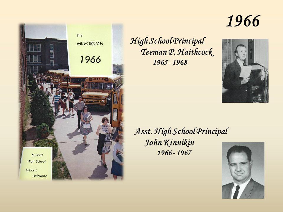 1966 High School Principal Teeman P. Haithcock 1965 - 1968 Asst. High School Principal John Kinnikin 1966 - 1967