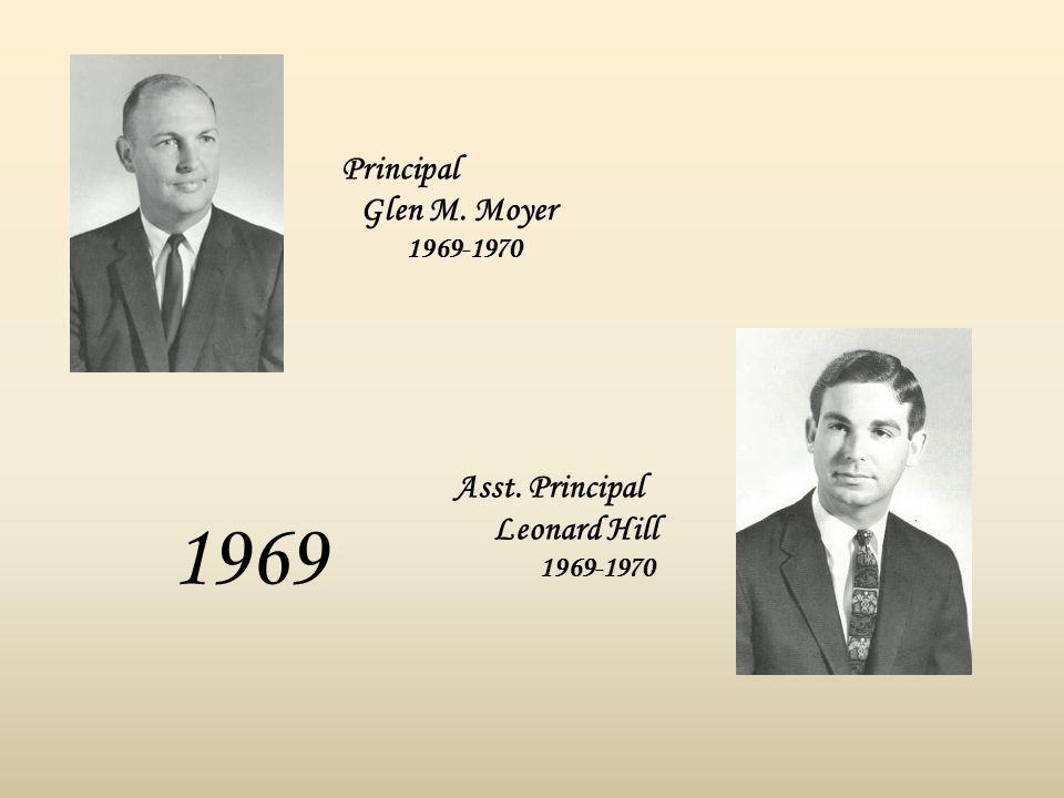 1969 Asst. Principal Leonard Hill 1969-1970 Principal Glen M. Moyer 1969-1970