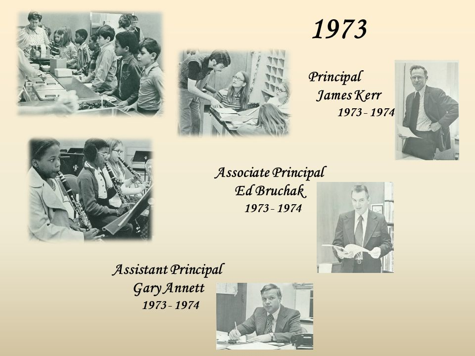 1973 Associate Principal Ed Bruchak 1973 - 1974 Assistant Principal Gary Annett 1973 - 1974 Principal James Kerr 1973 - 1974