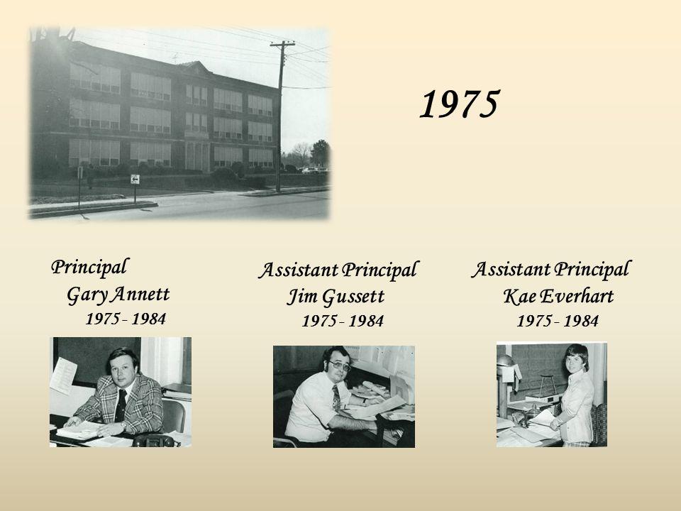 1975 Principal Gary Annett 1975 - 1984 Assistant Principal Jim Gussett 1975 - 1984 Assistant Principal Kae Everhart 1975 - 1984