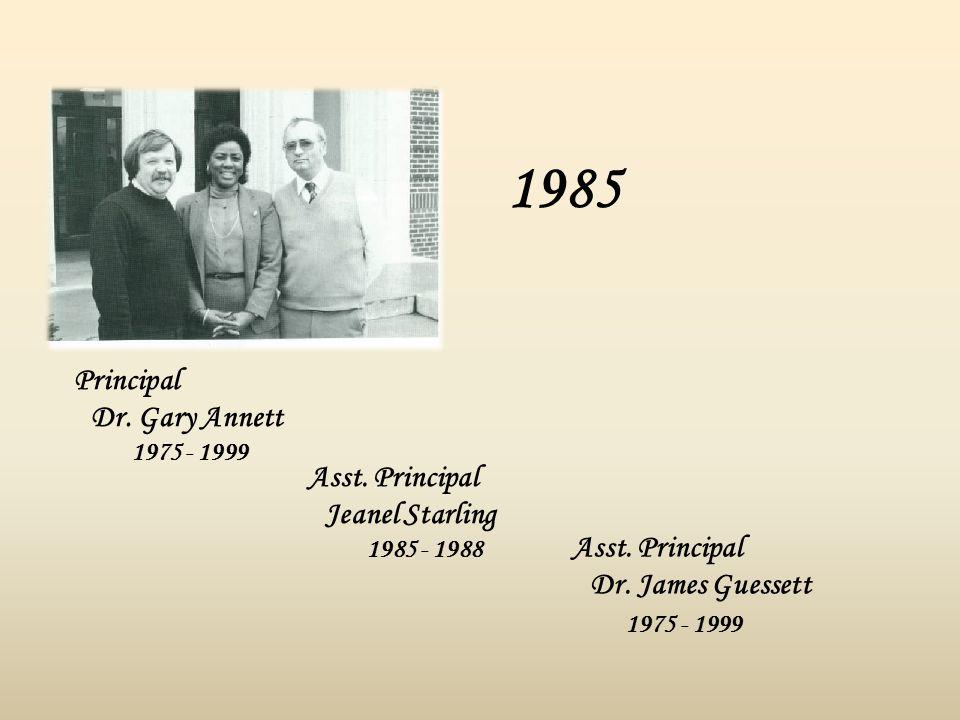 Principal Dr. Gary Annett 1975 - 1999 Asst. Principal Jeanel Starling 1985 - 1988 Asst. Principal Dr. James Guessett 1975 - 1999 1985