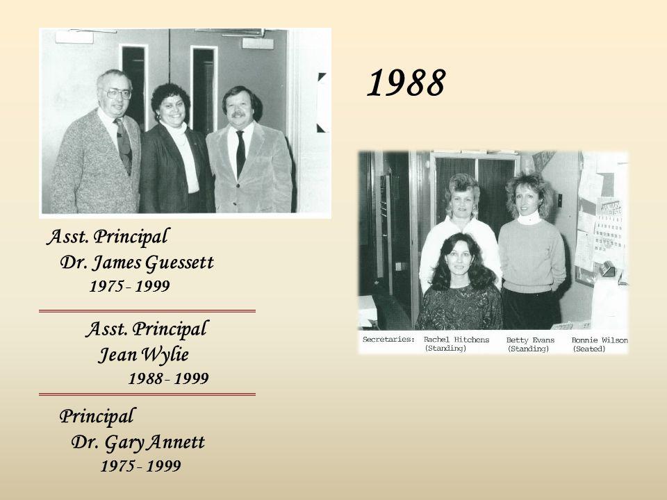 1988 Principal Dr. Gary Annett 1975 - 1999 Asst. Principal Dr. James Guessett 1975 - 1999 Asst. Principal Jean Wylie 1988 - 1999