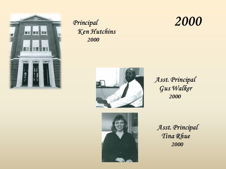 2000 Principal Ken Hutchins 2000 Asst. Principal Gus Walker 2000 Asst. Principal Tina Rhue 2000