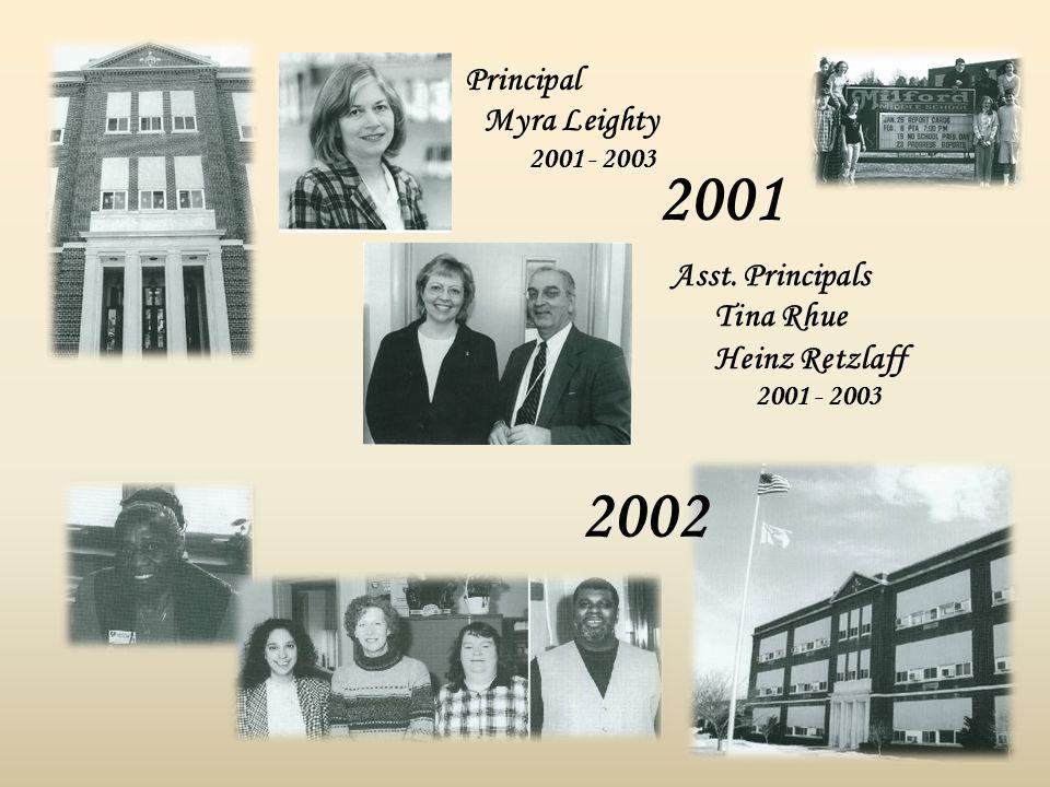 2001 2002 Principal Myra Leighty 2001 - 2003 Asst. Principals Tina Rhue Heinz Retzlaff 2001 - 2003