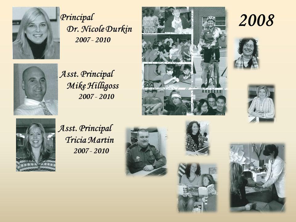 2008 Principal Dr. Nicole Durkin 2007 - 2010 Asst. Principal Mike Hilligoss 2007 - 2010 Asst. Principal Tricia Martin 2007 - 2010