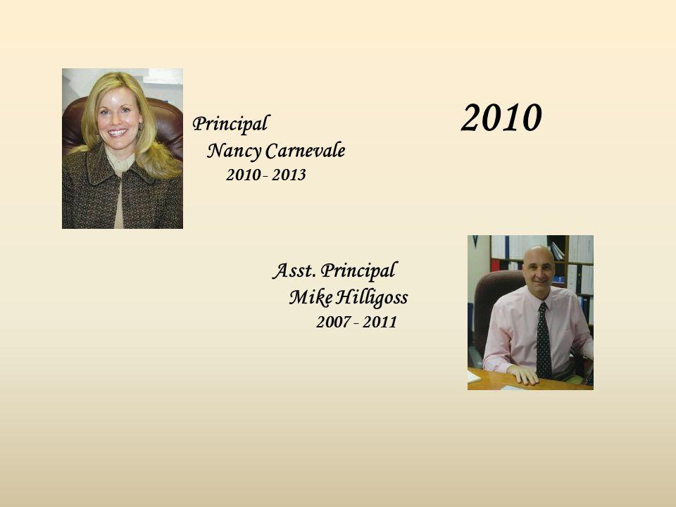 2010 Principal Nancy Carnevale 2010 - 2013 Asst. Principal Mike Hilligoss 2007 - 2011