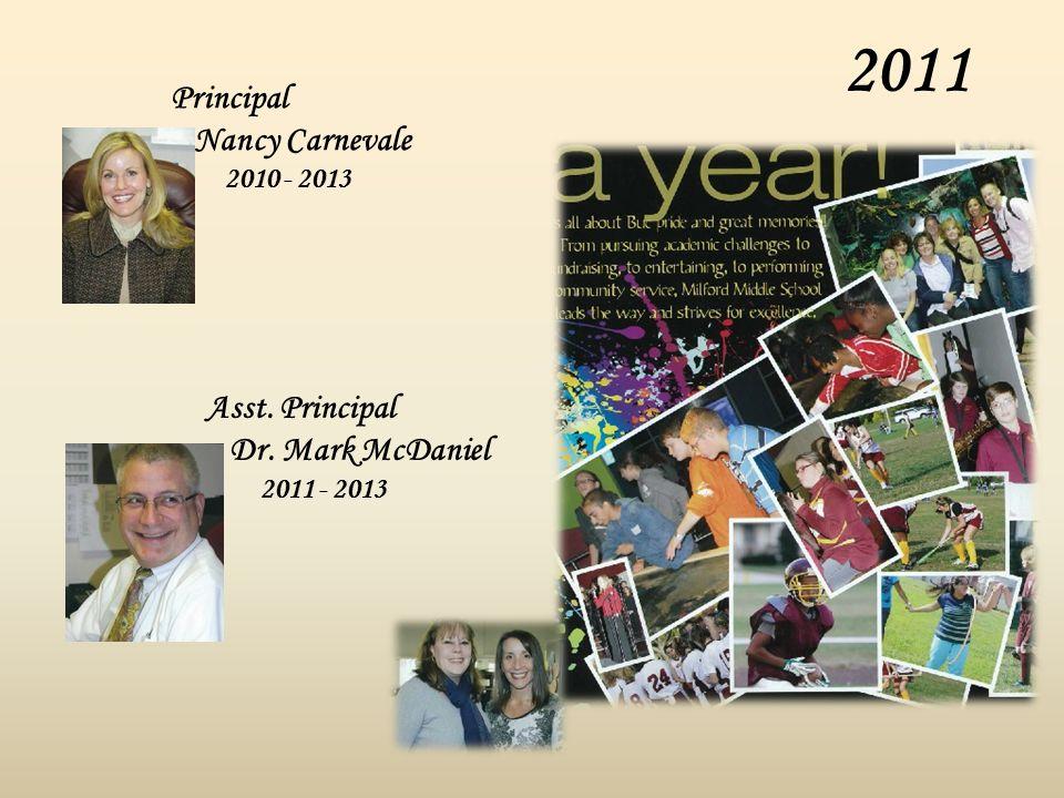 2011 Principal Nancy Carnevale 2010 - 2013 Asst. Principal Dr. Mark McDaniel 2011 - 2013