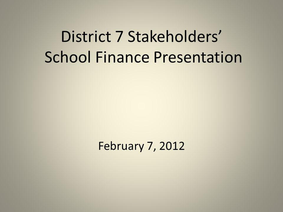 District 7 Stakeholders' School Finance Presentation February 7, 2012