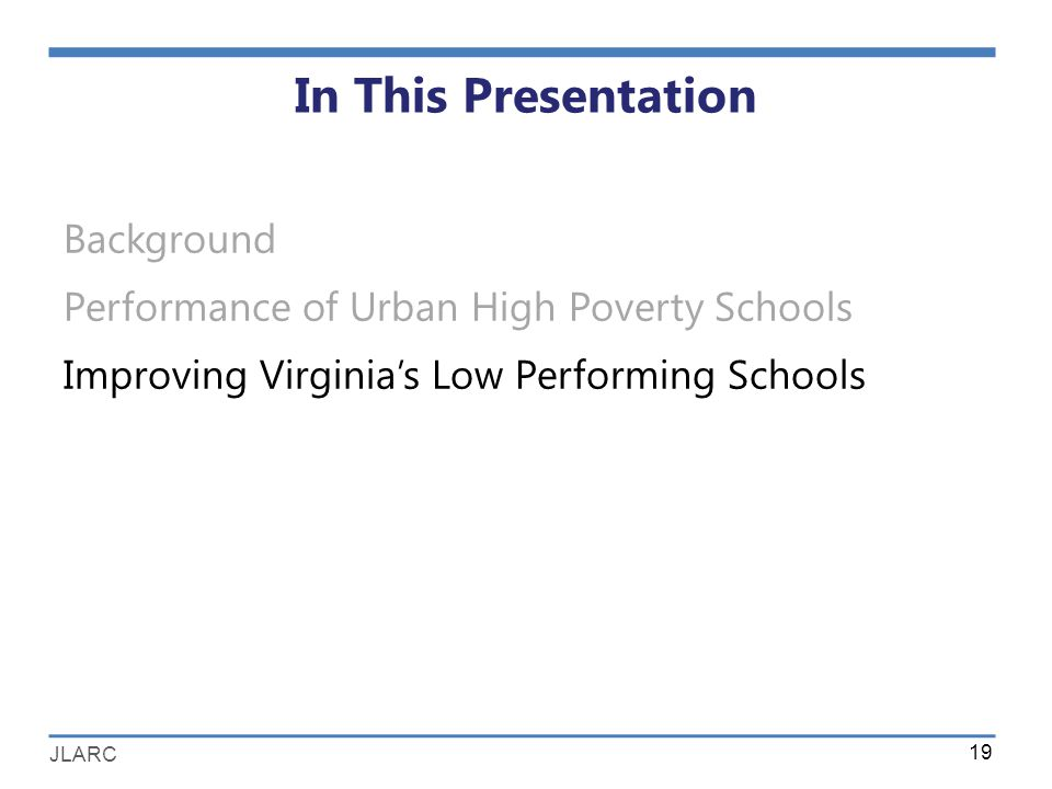 JLARC In This Presentation Background Performance of Urban High Poverty Schools Improving Virginia's Low Performing Schools 19