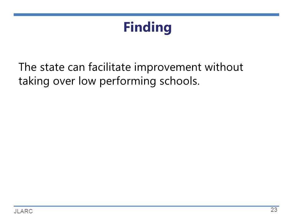 JLARC Finding 23 The state can facilitate improvement without taking over low performing schools.