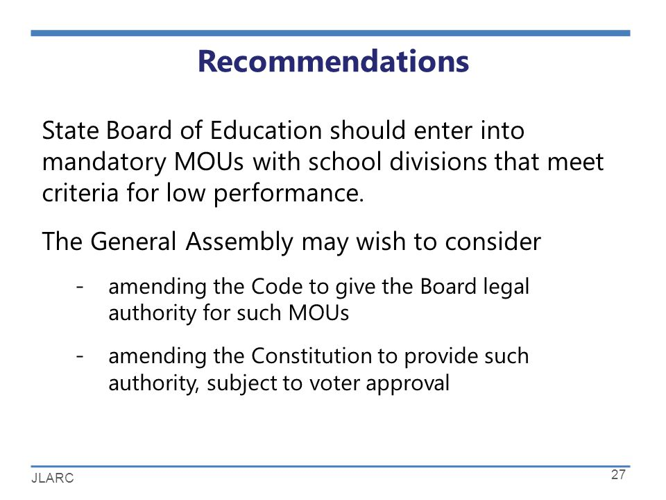 JLARC Recommendations 27 State Board of Education should enter into mandatory MOUs with school divisions that meet criteria for low performance.