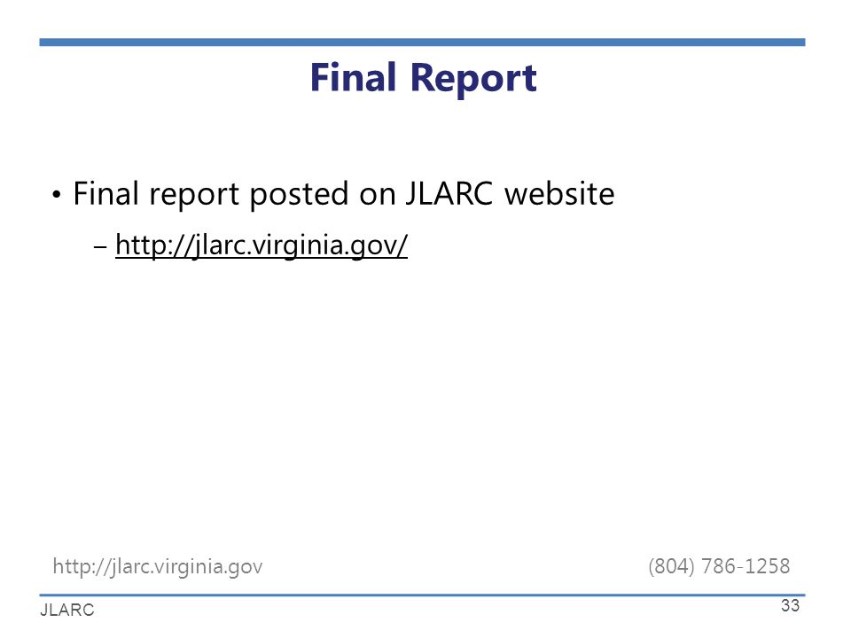 JLARC http://jlarc.virginia.gov(804) 786-1258 JLARC Staff for This Report 33 Final Report Final report posted on JLARC website – http://jlarc.virginia.gov/