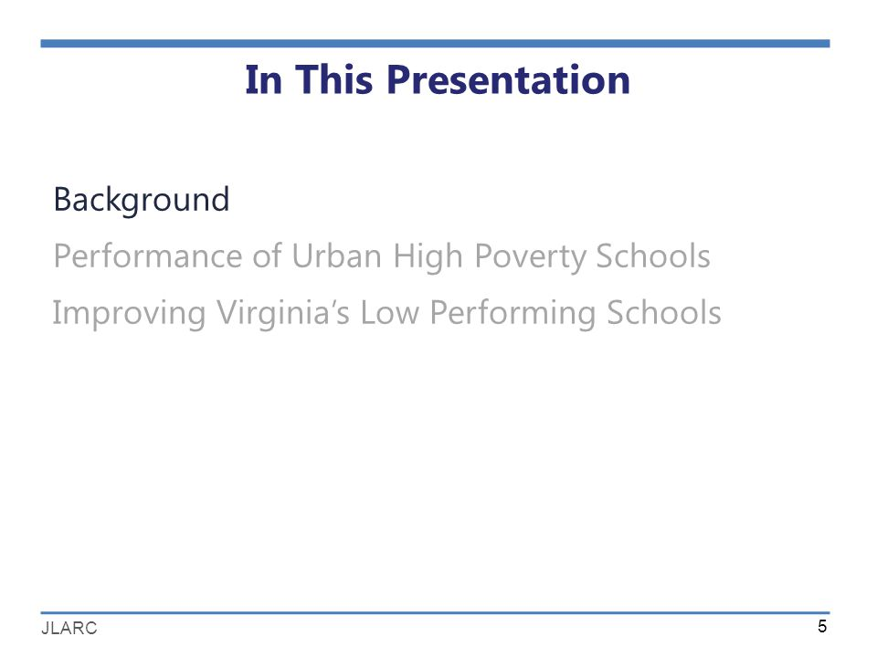 JLARC In This Presentation Background Performance of Urban High Poverty Schools Improving Virginia's Low Performing Schools 5
