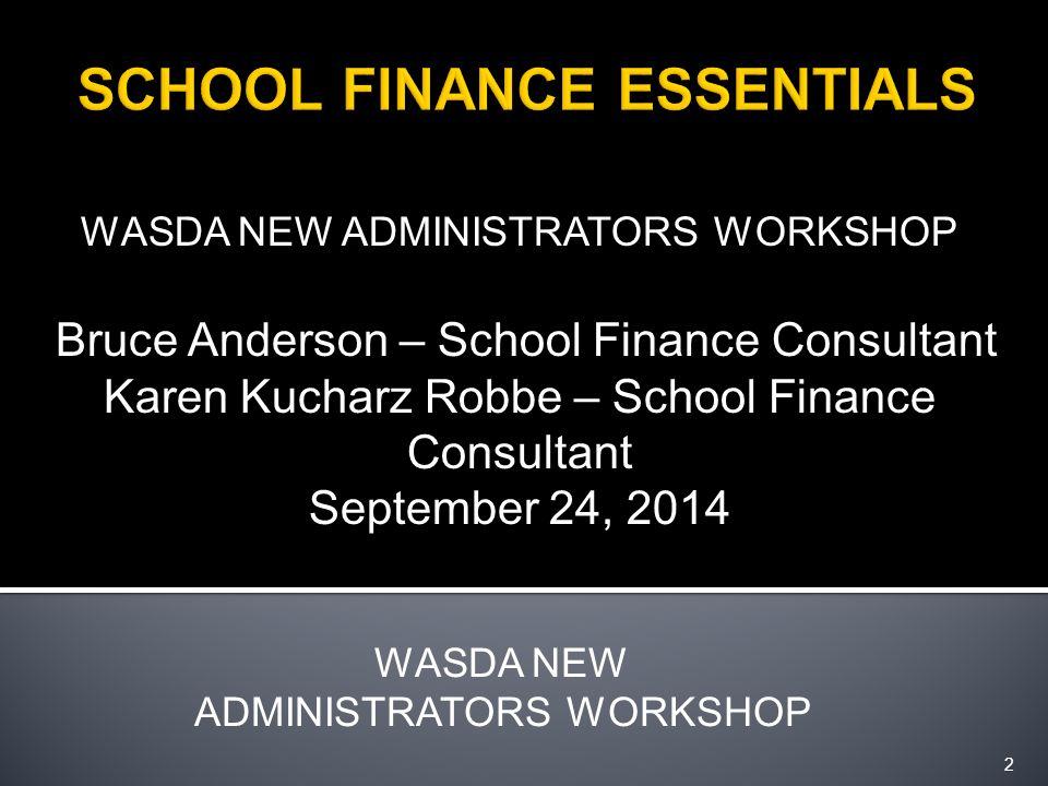 WASDA NEW ADMINISTRATORS WORKSHOP Bruce Anderson – School Finance Consultant Karen Kucharz Robbe – School Finance Consultant September 24, 2014 2 WASDA NEW ADMINISTRATORS WORKSHOP