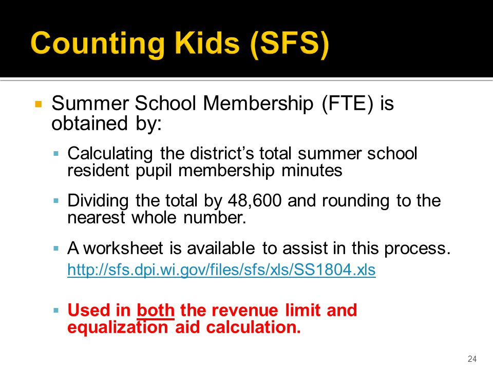  Summer School Membership (FTE) is obtained by:  Calculating the district's total summer school resident pupil membership minutes  Dividing the total by 48,600 and rounding to the nearest whole number.