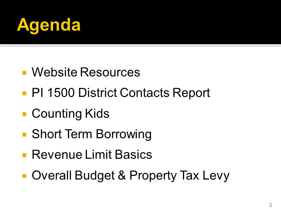  Website Resources  PI 1500 District Contacts Report  Counting Kids  Short Term Borrowing  Revenue Limit Basics  Overall Budget & Property Tax Levy 3