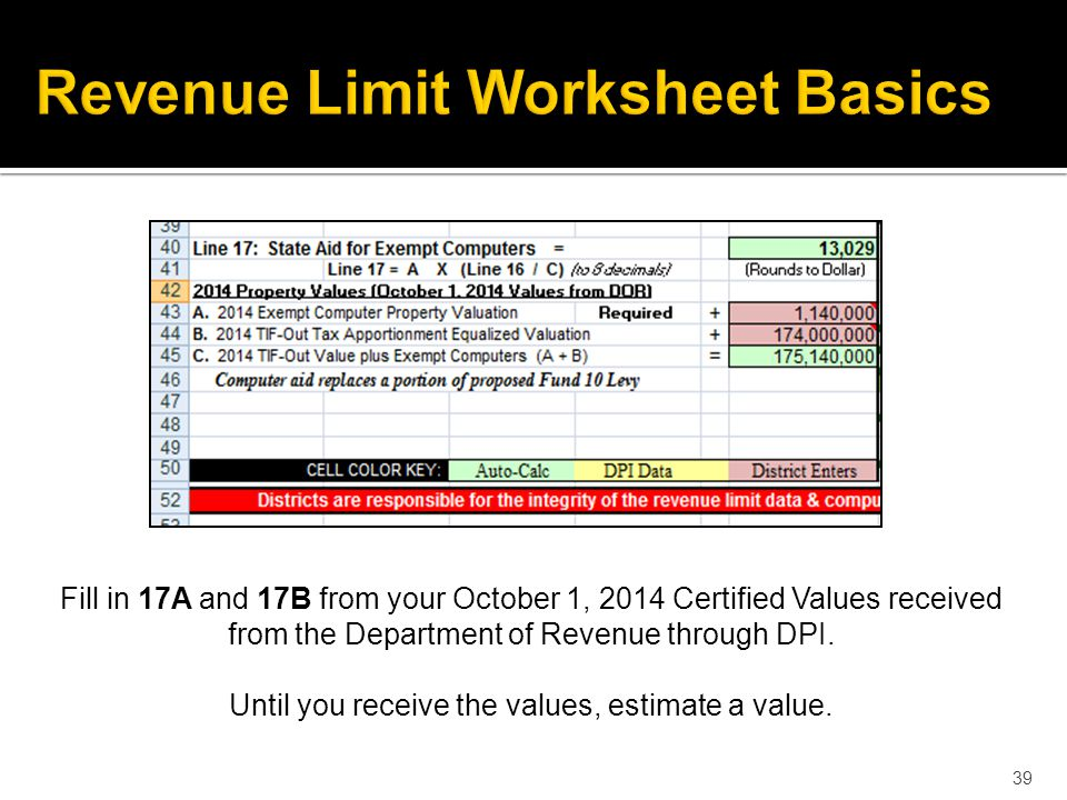 39 Fill in 17A and 17B from your October 1, 2014 Certified Values received from the Department of Revenue through DPI.