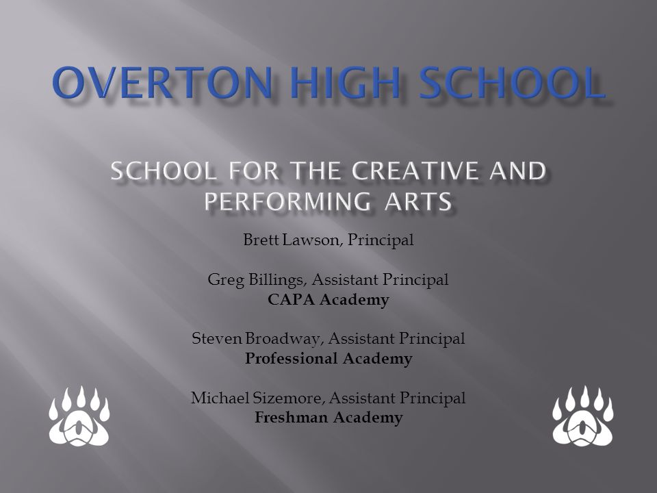 Brett Lawson, Principal Greg Billings, Assistant Principal CAPA Academy Steven Broadway, Assistant Principal Professional Academy Michael Sizemore, As