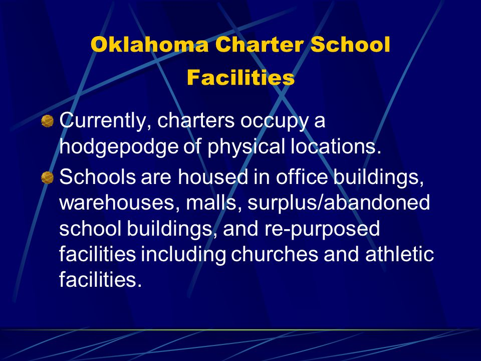 Oklahoma Charter School Facilities Currently, charters occupy a hodgepodge of physical locations.