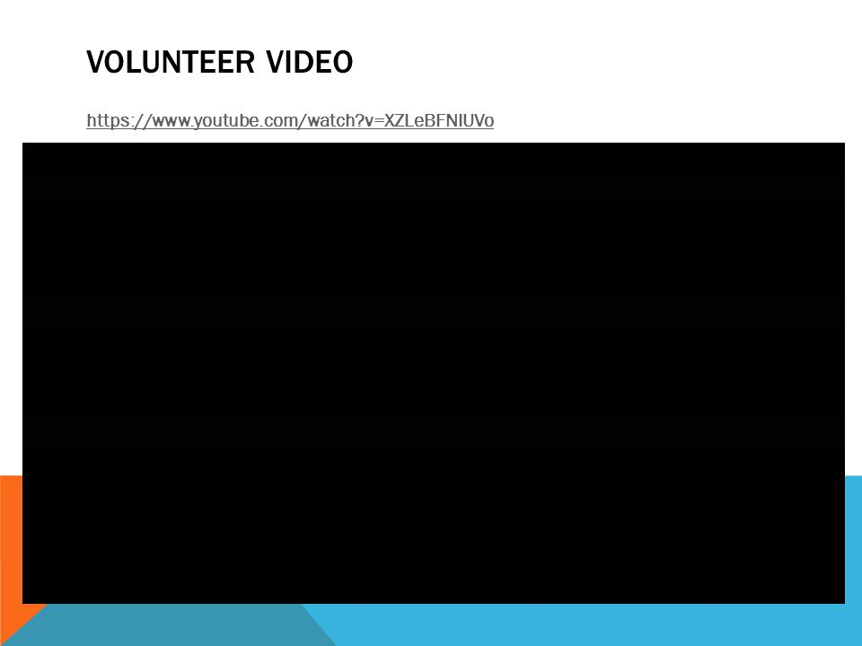 VOLUNTEER VIDEO https://www.youtube.com/watch v=XZLeBFNIUVo