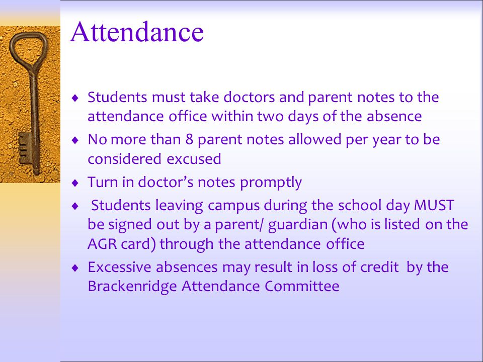 Attendance  Students must take doctors and parent notes to the attendance office within two days of the absence  No more than 8 parent notes allowed