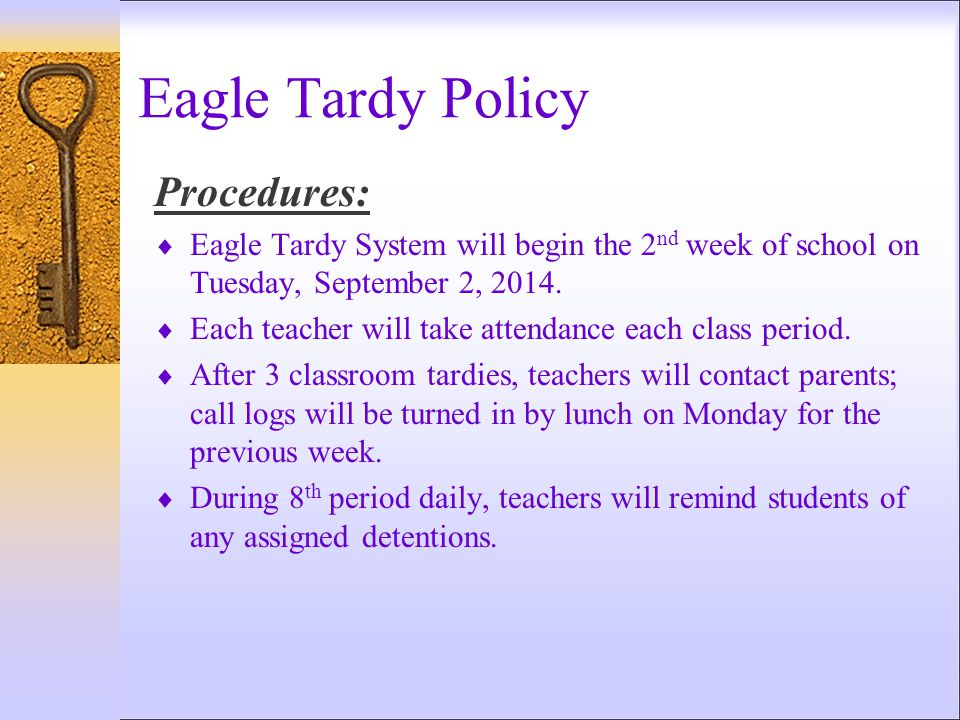 Eagle Tardy Policy Procedures:  Eagle Tardy System will begin the 2 nd week of school on Tuesday, September 2, 2014.