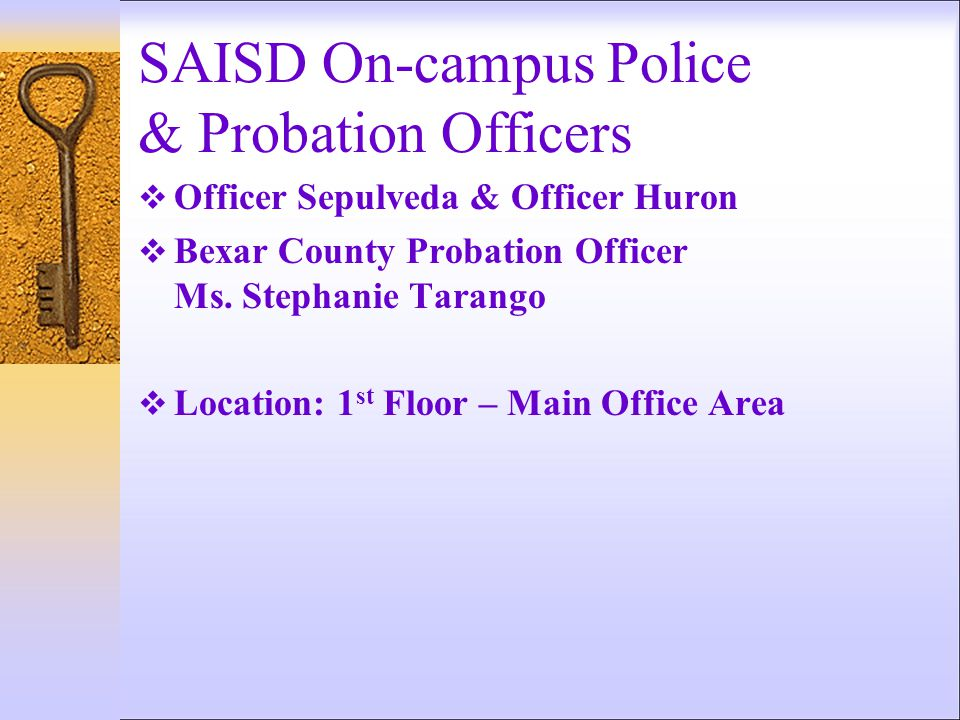 SAISD On-campus Police & Probation Officers  Officer Sepulveda & Officer Huron  Bexar County Probation Officer Ms.