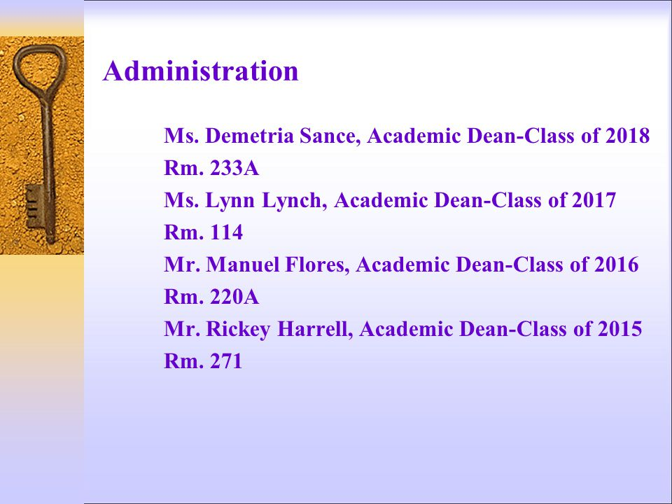 Administration Ms. Demetria Sance, Academic Dean-Class of 2018 Rm. 233A Ms. Lynn Lynch, Academic Dean-Class of 2017 Rm. 114 Mr. Manuel Flores, Academi