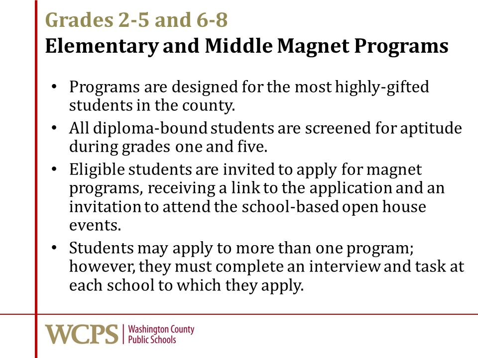Grades 2-5 and 6-8 Elementary and Middle Magnet Programs Programs are designed for the most highly-gifted students in the county. All diploma-bound st