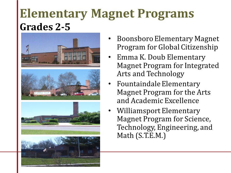Elementary Magnet Programs Grades 2-5 Boonsboro Elementary Magnet Program for Global Citizenship Emma K. Doub Elementary Magnet Program for Integrated