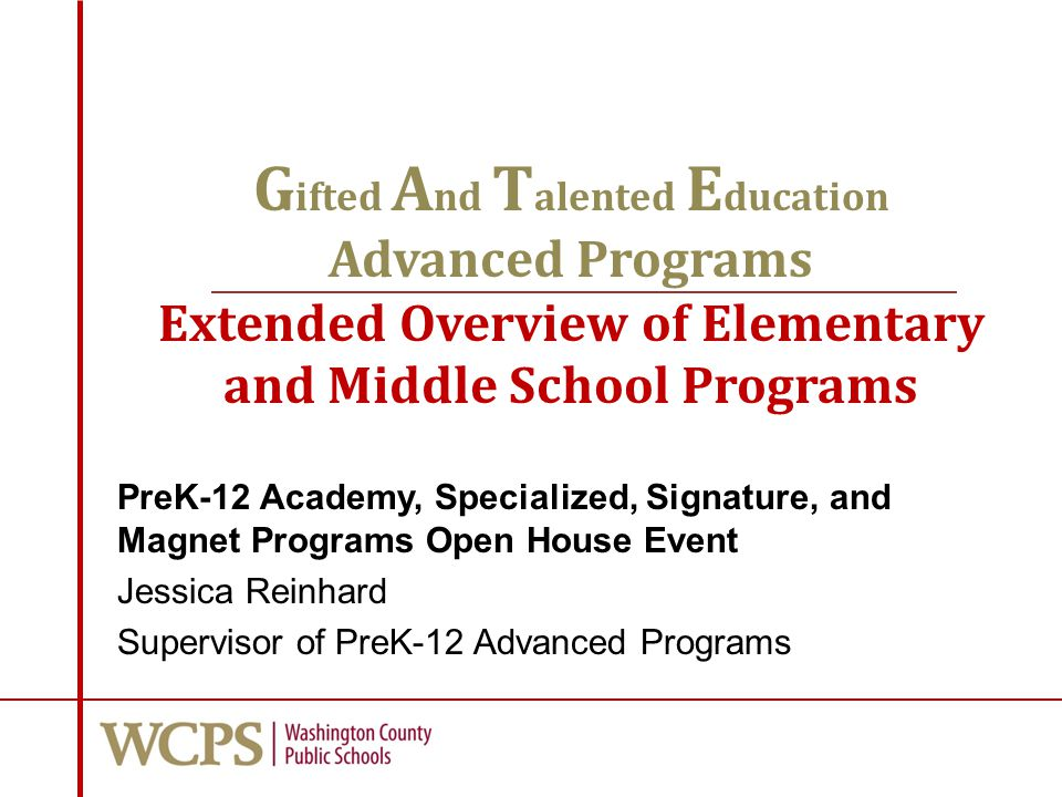 G ifted A nd T alented E ducation Advanced Programs Extended Overview of Elementary and Middle School Programs PreK-12 Academy, Specialized, Signature