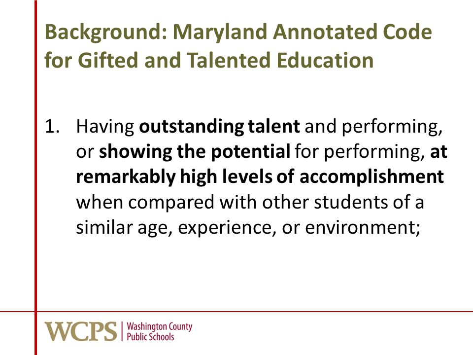 Background: Maryland Annotated Code for Gifted and Talented Education 1.Having outstanding talent and performing, or showing the potential for perform