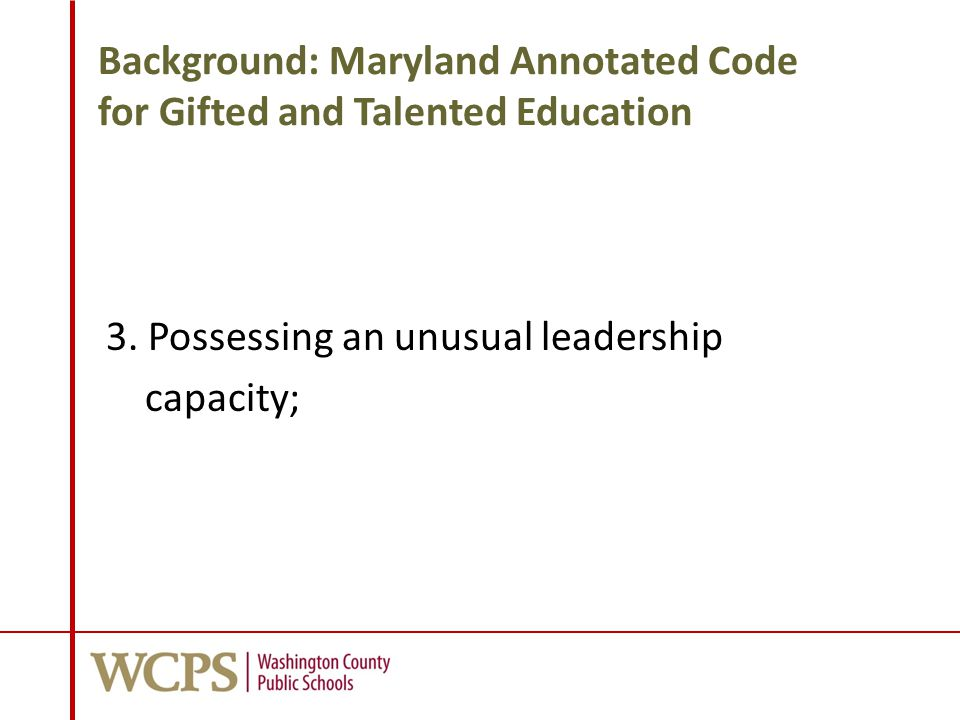 Background: Maryland Annotated Code for Gifted and Talented Education 3. Possessing an unusual leadership capacity;